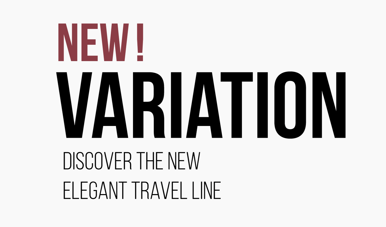 NEW! Variation discover the new elegant travel line